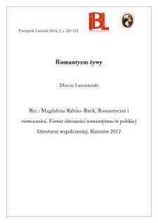 Romantyzm żywy. Rec.: Magdalena Rabizo-Birek, Romantyczni i nowocześni. Formy obecności romantyzmu w polskiej literaturze współczesnej. Rzeszów 2012