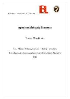 Agoniczna historia literatury. Rec.: Marian Bielecki, Historia – Dialog – Literatura. Interakcyjna teoria procesu historycznoliterackiego.Wrocław 2010