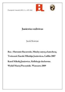 Juniewicz redivivus. Rec.: Sławomir Baczewski, Między satyrą a katechezą. Twórczość Karola Mikołaja Juniewicza. Lublin 2007. – Karol Mikołaj Juniewicz, Refleksyje duchowne. Wydał Maciej Pieczyński. Warszawa 2009