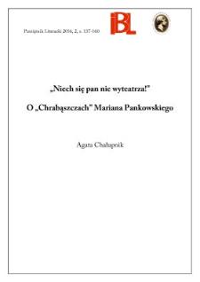 """""""Niech się pan nie wyteatrza!"""" O """"Chrabąszczach"""" Mariana Pankowskiego"""