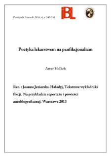 Poetyka lekarstwem na panfikcjonalizm. Rec.: Joanna Jeziorska-Haładyj, Tekstowe wykładniki fikcji. Na przykładzie reportażu i powieści autobiograficznej. Warszawa 2013