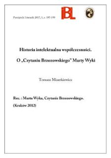 """Historia intelektualna współczesności. O """"Czytaniu Brzozowskiego"""" Marty Wyki. Rec.: Marta Wyka, Czytanie Brzozowskiego. (Kraków 2012). """"Krytyka XX i XXI Wieku"""""""