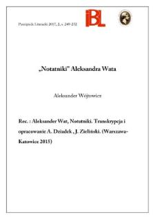 """""""Notatniki"""" Aleksandra Wata. Rec.: Aleksander Wat, Notatniki. Transkrypcja i opracowanie Adam Dziadek, Jan Zieliński. (Warszawa–Katowice 2015)"""