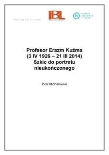 Profesor Erazm Kuźma (3 IV 1926 – 21 III 2014). Szkic do portretu nieukończonego