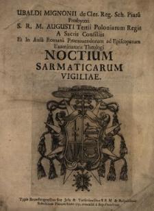Ubaldi Mignonii de Cler. Reg. Sch. Piaru[m] Presbyteri [...] Noctium Sarmaticarum Vigiliae