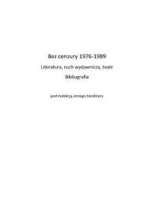Kandziora J., Szymańska Z. - Bez cenzury 1976-1989. Literatura, ruch wydawniczy, teatr. Bibliografia