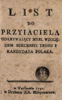List Do Przyiaciela Odkrywaiący Myśl Względem Sukcessyi Tronu I Kandydata Polaka