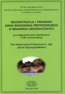 Rekonstrukcja i prognoza zmian środowiska przyrodniczego w badaniach geograficznych = Reconstruction and prognosis of the natural environment's changes in geographical studies