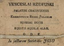 Venceslai Rzewuski Palatini Cracoviensis, Exercituum Regni Poloniæ Supremi Ducis, Equitis Aquilæ Albæ Ode In jacturam Societatis Jesu