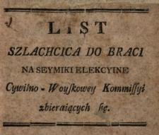 List Szlachcica Do Braci Na Seymiki Elekcyine Cywilno-Woyskowey Kommissyi zbieraiących się