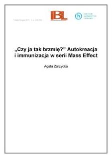 """""""Czy ja tak brzmię?"""" Autokreacja i immunizacja w serii Mass Effect"""