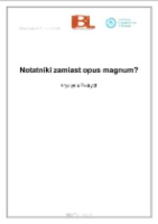 Notatniki zamiast opus magnum?