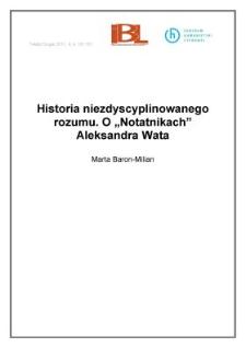 """Historia niezdyscyplinowanego rozumu. O """"Notatnikach"""" Aleksandra Wata"""