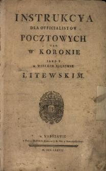 Instrukcya Dla Officialistów Pocztowych Tak W Koronie Iako Y w Wielkim Xięstwie Litewskim : [Datum:] w Warszawie Dnia 1. Lipca 1777