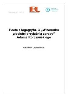 """Poeta z logogryfu. O """" Wizerunku złocistej przyjaźnią zdrady"""" Adama Korczyńskiego"""