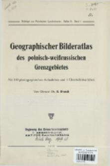 Geographischer Bilderatlas des polnisch-weißrussischen Grenzgebietes : mit 100 photographischen Aufnahmen und 1 Übersichtskärtchen