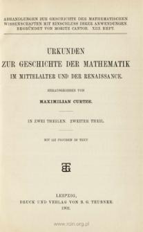 Urkunden zur Geschichte der Mathematik im Mittelalter und der Renaissance : in zwei Theilen. 2 T.