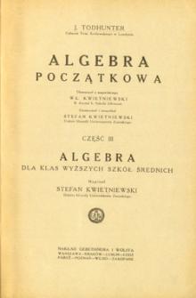 Algebra początkowa. Cz. 3, Algebra dla wyższych klas szkół średnich
