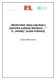 """""""Wyskrobać starą zaprawę z pomnika polskiej literatury..."""" O """"młodej prozie kobiecej"""