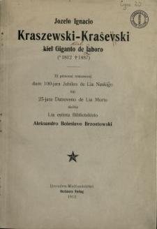 Jozefo Ignacio Kraszewski- Kraŝevski kiel giganto de laboro (*1812 +1887 ) : el personaj rememoroj dum 100- jara jubileo de lia naskiĝo kaj 25- jara datreveno de lia morto