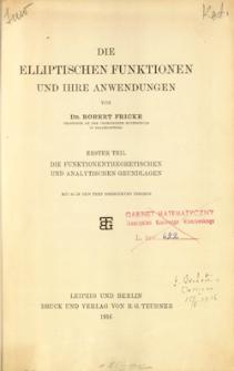 Die elliptischen Funktionen und ihre Anwendungen. T. 1, Die funktionentheoretischen und analytischen Grundlagen