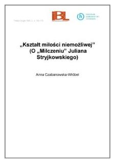 """""""Kształt miłości niemożliwej"""". (O """"Milczeniu"""" Juliana Stryjkowskiego)"""