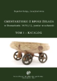 Cmentarzysko wczesnej epoki żelaza w Domasławiu 10/11/12, powiat wrocławski. T. 1 - Katalog