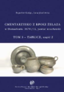Cmentarzysko wczesnej epoki żelaza w Domasławiu 10/11/12, powiat wrocławski. T. 3 - Tablice, część 2