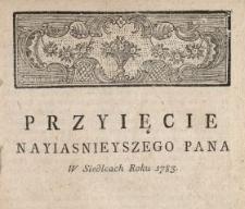 Przyięcie Nayiasnieyszego Pana Stanisława Augusta Krola Polskiego, Wielkiego Xiązęcia Litewskiego ... W Siedlcach Roku 1783