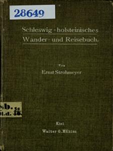 Schleswig-Holsteinisches Wander- und Reisebuch : 125 der lohnendsten Ausflüge, unter besonderer Berücksichtigung der von Kiel aus zu unternehmenden Wanderungen und Seefahrten