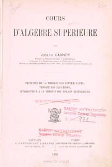 Cours d'algèbre supérieure : principes de la théorie des déterminants, théorie des équations, introduction à la théorie des formes algébriques