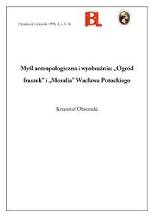 """Myśl antropologiczna i wyobraźnia : """"Ogród fraszek"""" i """"Moralia"""" Wacława Potockiego"""