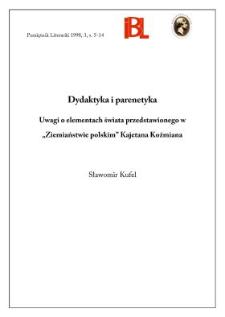 """Dydaktyka i parenetyka : uwagi o elementach świata przedstawionego w """"Ziemiaństwie polskim"""" Kajetana Koźmiana"""