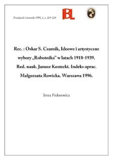 """Oskar S. Czarnik, Ideowe i artystyczne wybory """"Robotnika"""" w latach 1918-1939. Red. nauk. Janusz Kostecki. Indeks oprac. Małgorzata Rowicka. Warszawa 1996"""