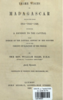 Three visits to Madagascar during the years 1853-1854-1856 : including a journey to the capital : with notices of the natural history of the country and of the present civilisation of the people