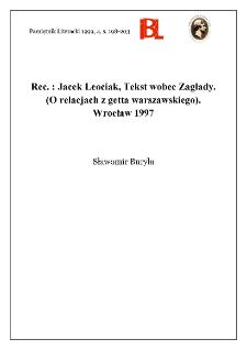 Jacek Leociak, Tekst wobec Zagłady : (o relacjach z getta warszawskiego). Wrocław 1997