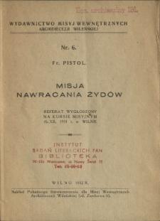 Misja nawracania Żydów : referat wygłoszony na kursie misyjnym 16.XII.1931 r. w Wilnie
