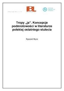 """Tropy """"ja"""". Koncepcje podmiotowości w literaturze polskiej ostatniego stulecia"""