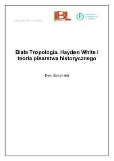 Biała Tropologia. Hayden White i teoria pisarstwa historycznego