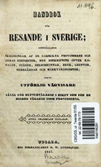 Handbok för resande i Sverige, innehl̄lande skildringar af de särskilta provinserne och deras egenheter, med beskrifning öfver kanaler, städer, helsobrunnar, bruk, grufvor, herrgr̄dar och märkvärdigheter, jemte utförlig vägvisare sv̄äl för hufvudvägarne i riket som för de mindre vägarne inom provinserna.