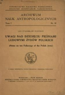 Uwagi nad dziesięciu pieśniami ludowymi Żydów polskich = (Notes on ten folksongs of the Polish Jews)