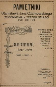 Pamiętniki Stanisława Jana Czarnowskiego : wspomnienia z trzech stuleci XVIII, XIX i XX. [T. 4], z. 20, Konstantynopol i jego życie (1886-1887 r.).