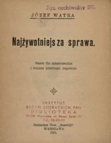 Najżywotniejsza sprawa : rzecz dla mieszczanina i rolnika polskiego napisana