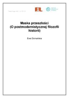 Maska przeszłości (O postmodernistycznej filozofii historii)