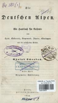 Die Deutschen Alpen : ein Handbuch für Reisende durch Tyrol, Oesterreich, Steyermark, Illyrien, Oberbayern und die anstoßenden Gebiete. T. 1, Allgemeine Schilberung
