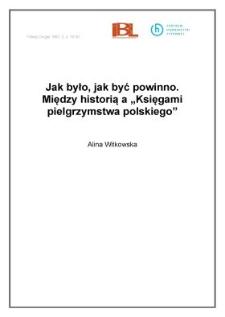 """Jak było, jak być powinno. Między historią a """"Księgami pielgrzymstwa polskiego"""""""