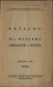 Katalog IV-ej Wystawy Obrazów i Rzeźb : kwiecień-maj 1922 : Warszawa, Gmach Gminy Żydowskiej, Grzybowska 26