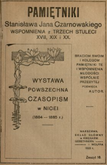 Pamiętniki Stanisława Jana Czarnowskiego : wspomnienia z trzech stuleci XVIII, XIX i XX. [T. 3], z. 16, Wystawa powszechna czasopism w Nicei (1884-1885 r.).