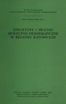Struktury i procesy społeczno-demograficzne w regionie katowickim : praca zbiorowa = Social'no-demografičeskie struktury i processy v katovickom regione = Socio-demographic structures and processes in the Katowice region