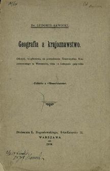 Geografia a krajoznawstwo : odczyt, wygłoszony na posiedzeniu Towarzystwa Krajoznawczego w Warszawie, dnia 10 listopada 1909 roku